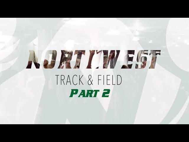 Northwest Track and Field | Part 2