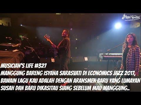 MUSICIAN'S LIFE #327 | MANGGUNG BARENG ISYANA SARASVATI DI ECONOMICS JAZZ LIVE YOGYAKARTA 2017