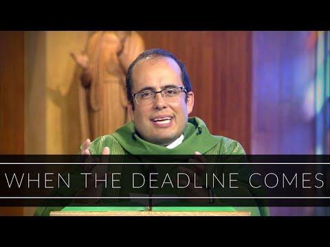 When The Deadline Comes | Homily: Father Carlos Suarez