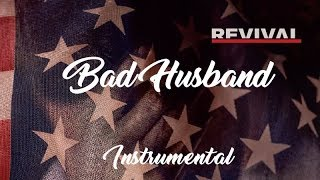 Eminem - Bad Husband Ft. X Ambassadors  - REVIVAL