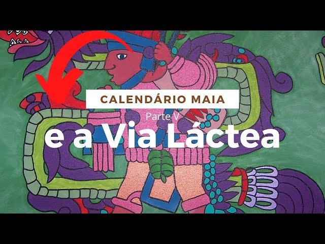 Calendario Maia e a Via Lactea Parte V