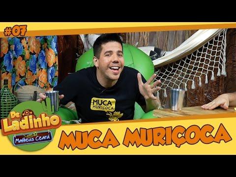 MUCA MURIÇOCA | De Ladinho Com Matheus Ceará | 07