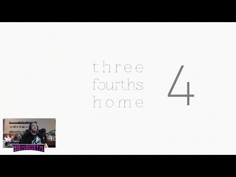 """Three Fourths Home: Extended – 4 – """"I...there....–en...."""" 