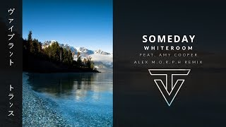 Whiteroom // Someday || Feat. Amy Cooper (Alex M.O.R.P.H Remix)