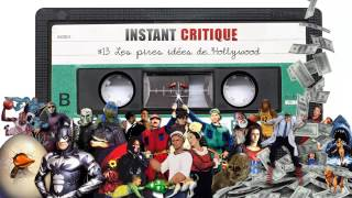 Instant Critique - Le Podcast Audio #13 - Les pires idées de Hollywood