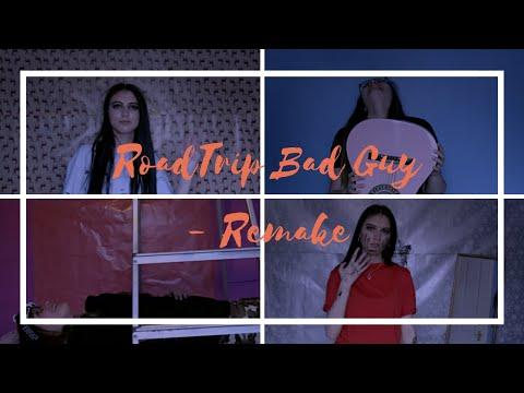 RoadTrip Bad Guy - Remake