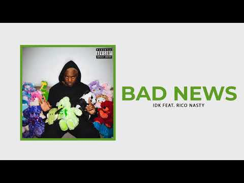 "IDK - ""BAD NEWS"" Ft. Rico Nasty (Official Audio) Mp3"
