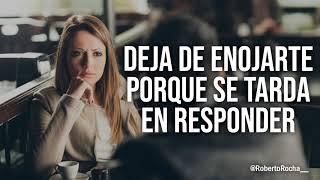 Deja de enojarte porque tarda en responder...