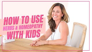 How To Use Herbs Homeopathy With Children