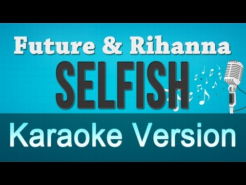 Future ft Rihanna - Selfish Karaoke Instrumental Lyrics