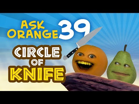Annoying Orange - Ask Orange #39: The Circle of Knife!