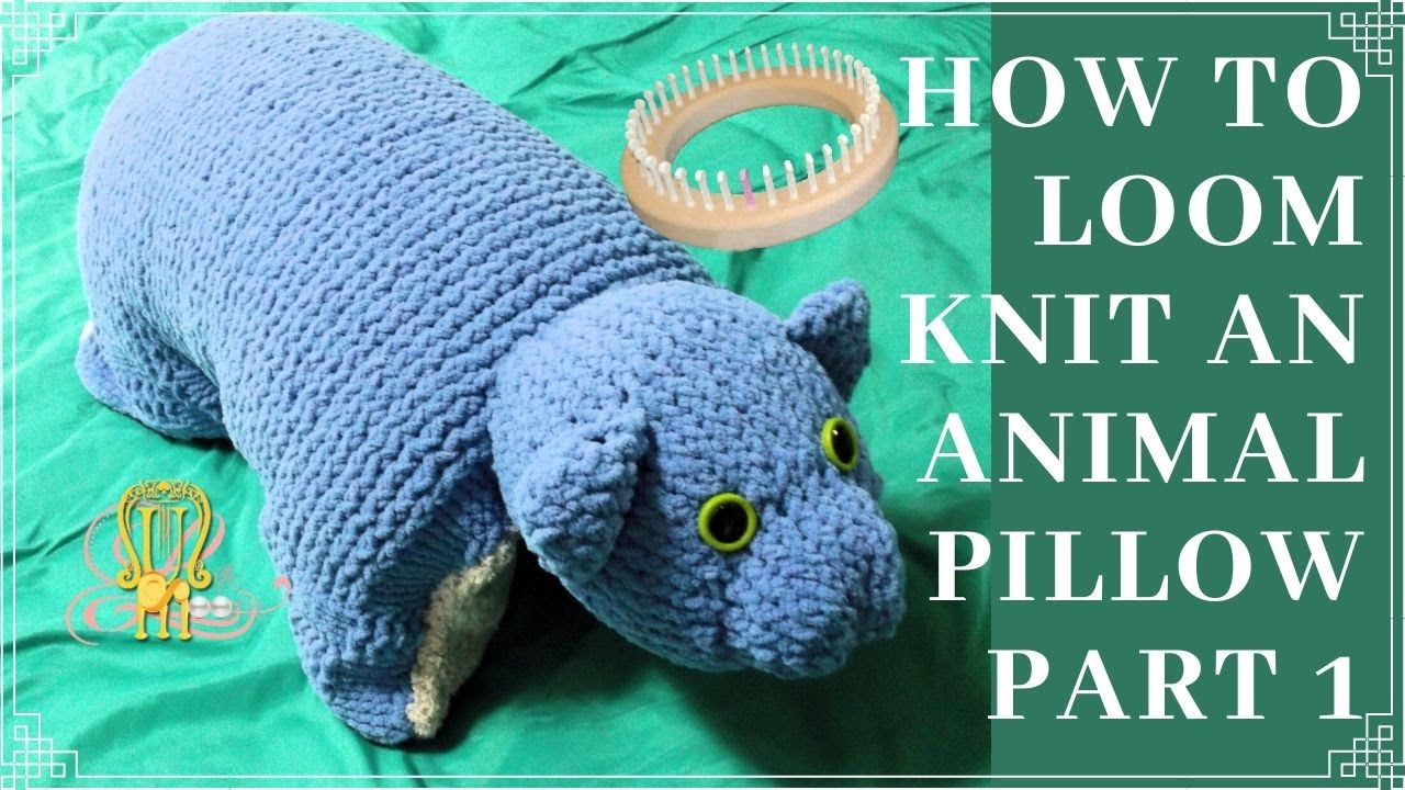 How to Loom Knit an Animal Pillow - YouTube
