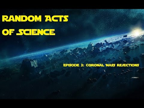 Random Acts of Science Episode 3: Coronal Mass Rejections
