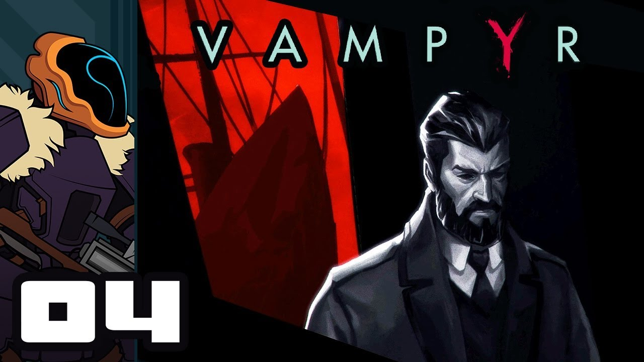 Let's Play Vampyr - PC Gameplay Part 4 - The Good Doctor ...