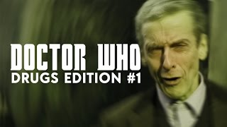 Doctor Who - Drugs Edition #1   12th Doctor is a Badass