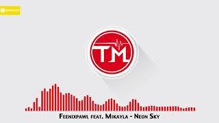 Feenixpawl feat. Mikayla - Neon Sky