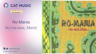 Download Ro-Mania - Nu ma lasa, Marie! MP3 song and Music Video