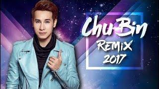 Chu Bin Remix 2017 - Liên Khúc Nhạc Trẻ Remix Hay Nhất Của Chu Bin 2017