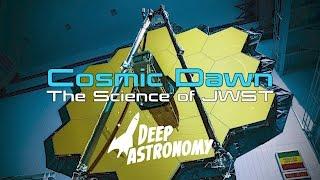 Cosmic Dawn: The Science of JWST