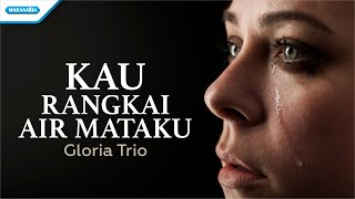 Kau Rangkai Air Mataku  Gloria Trio (with lyric)