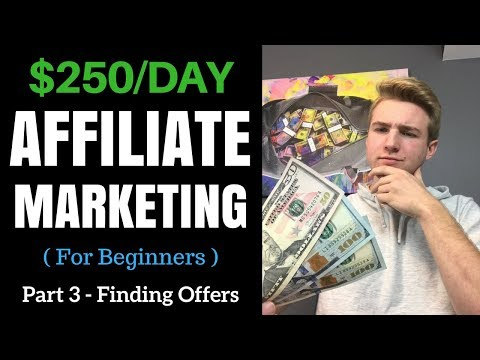 $250/Day With Affiliate Marketing As A Beginner (Part 3 – Finding Offers)