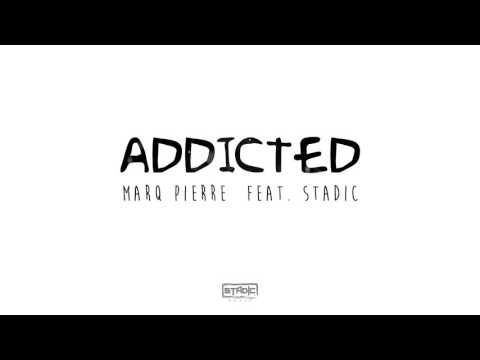 Marq Pierre ft. Stadic - Addicted (Prod by Stadic)