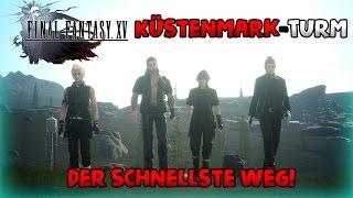 Final Fantasy XV - Der Küstenmark Turm #Der schnellste Weg!