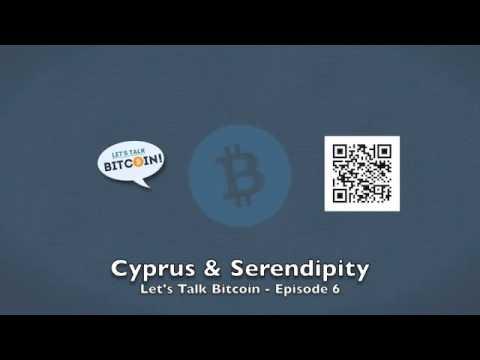 Cyprus & Serendipity - Let's Talk Bitcoin Episode 6