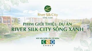 River Silk City Sông Xanh - Phim giới thiệu dự án