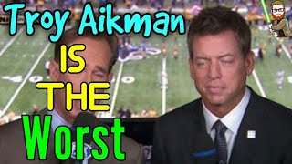 Troy Aikman is The WORST NFL COMMENTATOR EVER!   NFL RANT