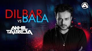 Dilbar Dilbar Vs Bala DJ Akhil Talreja Remix Mp3 Song Download