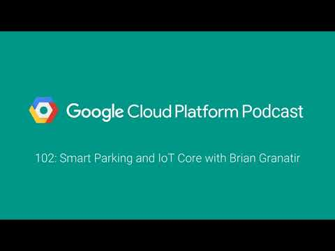 Smart Parking and IoT Core with Brian Granatir: GCPPodcast 102