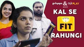 Kal Se Fit Rahungi feat. Ahsaas Channa & Sharvari Deshpande | Girliyapa