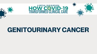 2020 Year in Review | How COVID-19 Transformed Clinical Care | Genitourinary Cancer Panel