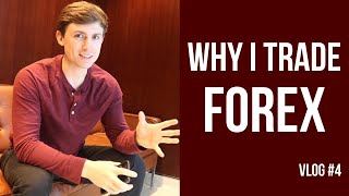Why I Trade Forex | REAL Forex Lifestyle Vlog #4