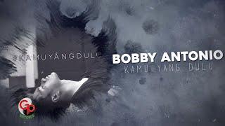 BOBBY ANTONIO - KAMU YANG DULU [VIDEO LIRIK]