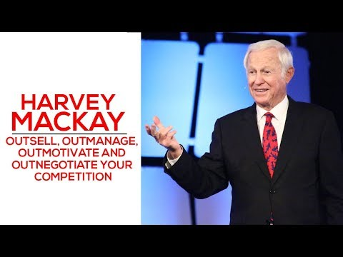 Outsell, Outmanage, Outmotivate And Outnegotiate Your Competition - Harvey Mackay