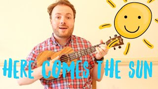 Here Comes The Sun - EASY UKULELE TUTORIAL!