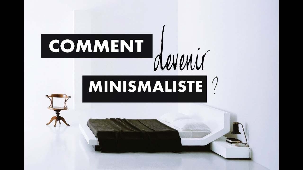 Comment devenir minimaliste youtube for Devenir minimaliste