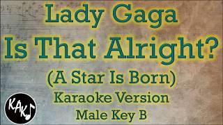 Lady Gaga - Is That Alright? Karaoke Instrumental Lyrics Cover Male Key B Mp3