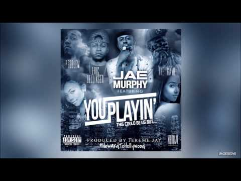 Jae Murphy - You Playin Feat. Game, Eric Bellinger & Problem