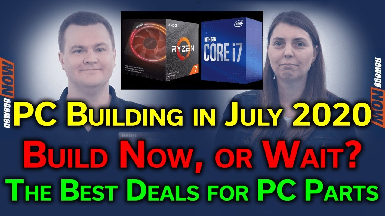 PC Building in July 2020 — Build Now or Wait? — The Best Deals Today on PC Parts — Newegg Now