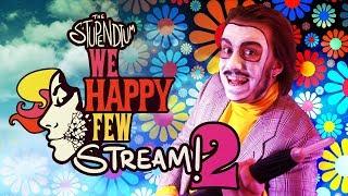 JOY TO THE WORLD! The Stupendium We Happy Few Stream Part 2!