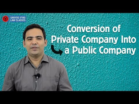Conversion of Private Company into a Public Company explained by Advocate Sanyog Vyas