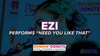 EZI Performs 'Need You Like That' Live