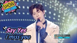 [HOT] Say Yes - I miss you!, 세이 예스 - 부르고 불러 Show Music core 20170513