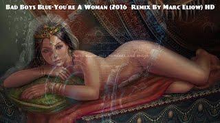 Bad Boys Blue-You´re A Woman (2016 Dj Lucky&Breakdance Projekt Remix By Marc Eliow) HD
