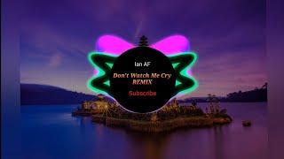 DJ Don't Watch Me Cry REMIX slow Full Bass (DJ TIKTOK VIRAL)