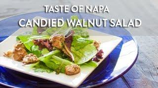 Candied Walnut Salad   Taste Of Napa With Pilar Sanchez