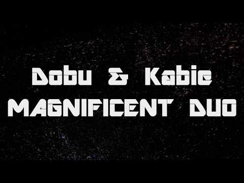 Dobu & Kabie - MAGNIFICENT DUO (MiniMovie)